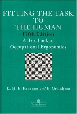 Fitting the Task to the Human, Fifth Edition: A Textbook of Occupational Ergonomics 9780748406654