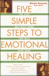 Five Simple Steps to Emotional Healing: The Last Self-Help Book You Will Ever Need 2749725
