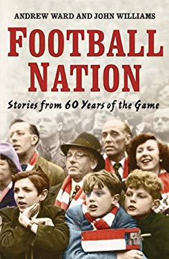 Football Nation: Sixty Years of the Beautiful Game 9780747596080