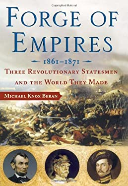 Forge of Empires 1861-1871: Three Revolutionary Statesmen and the World They Made 9780743270694