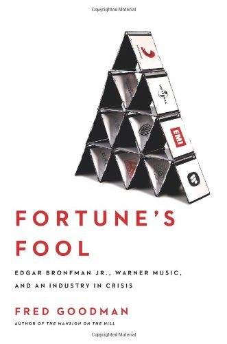 Fortune's Fool: Edgar Bronfman Jr., Warner Music, and an Industry in Crisis 9780743269988