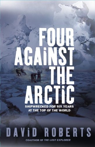 Four Against the Arctic: Shipwrecked for Six Years at the Top of the World 9780743272315