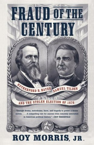 Fraud of the Century: Rutherford B. Hayes, Samuel Tilden, and the Stolen Election of 1876 9780743255523