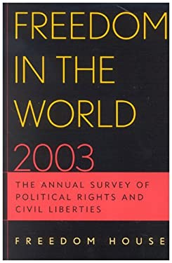 Freedom in the World 2003: The Annual Survey of Political Rights and Civil Liberties 9780742528697
