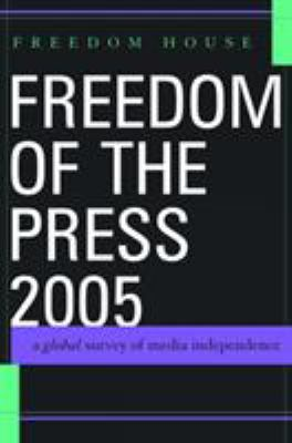 Freedom of the Press 2005: A Global Survey of Media Independence 9780742540286
