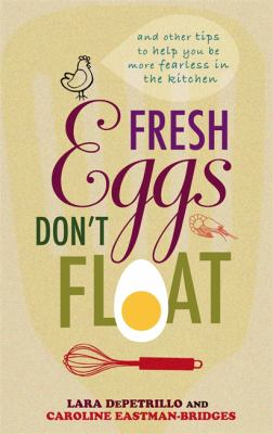 Fresh Eggs Don't Float: And Other Tips to Help You Be More Fearless in the Kitchen 9780749909680