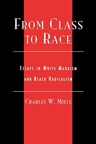 From Class to Race: Essays in White Marxism and Black Radicalism 9780742513020