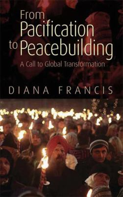 From Pacification to Peacebuilding: A Call to Global Transformation 9780745330266