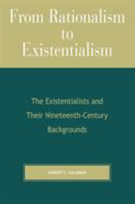 From Rationalism to Existentialism: The Existentialists and Their Nineteenth-Century Backgrounds 9780742512412