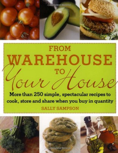 From Warehouse to Your House: More Than 250 Simple, Spectacular Recipes to Cook, Store, and Share When You Buy in Volume 9780743275057