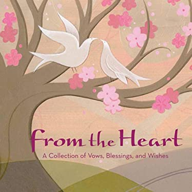 From the Heart: A Collection of Vows, Wishes, and Blessings 9780740754579