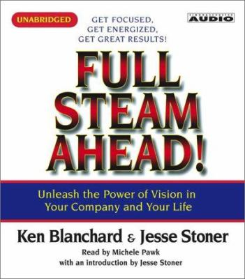 Full Steam Ahead: Unleash the Power of Vision in Your Company and Your Life 9780743530354