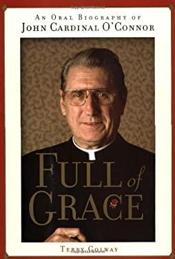 Full of Grace: An Oral Biography of John Cardinal O'Connor 9780743444309