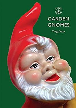 Garden Gnomes: A History 9780747807100