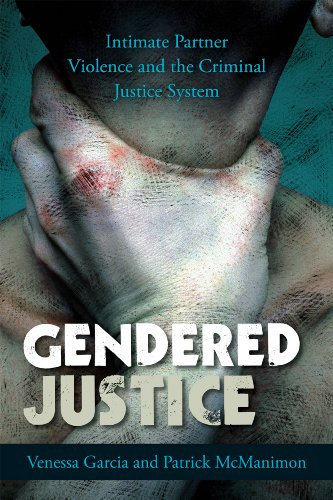 Gendered Justice: Intimate Partner Violence and the Criminal Justice System 9780742566446