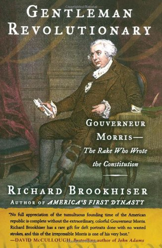 Gentleman Revolutionary: Gouverneur Morris, the Rake Who Wrote the Constitution 9780743223799