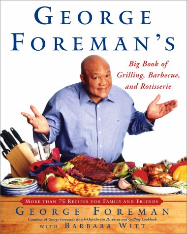 George Foreman's Big Book of Grilling Barbecue and Rotisserie: More Than 75 Recipes for Family and Friends 9780743200929