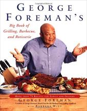 George Foreman's Big Book of Grilling, Barbecue, and Rotisserie: More Than 75 Recipes for Family and Friends 2748932
