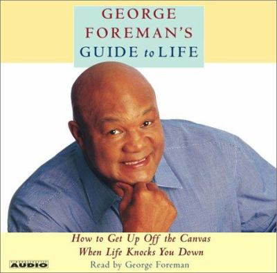 George Foreman's Guide to Life: How to Get Up Off the Canvas When Life Knocks You Down 9780743528207