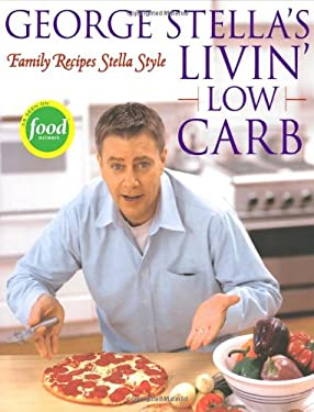 George Stella's Livin' Low Carb: Family Recipes Stella Style 9780743269971