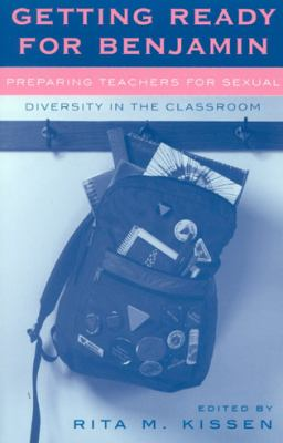 Getting Ready for Benjamin: Preparing Teachers for Sexual Diversity in the Classroom 9780742516762