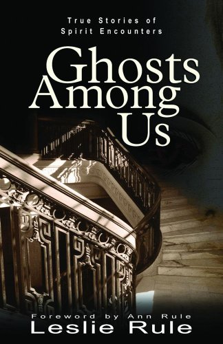 Ghost Among Us: True Stories of Spirit Encounters 9780740747175