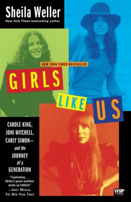 Girls Like Us: Carole King, Joni Mitchell, Carly Simon -- And the Journey of a Generation 9780743491488