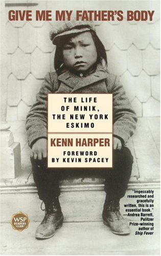 Give Me My Father's Body: The Life of Minik, the New York Eskimo 9780743410052