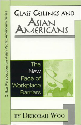 Glass Ceilings and Asian Americans: The New Face of Workplace Barriers 9780742503359