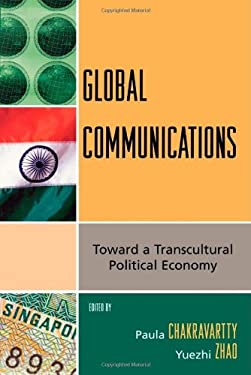 Global Communications: Toward a Transcultural Political Economy 9780742540446