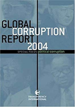 Global Corruption Report 2004: Special Focus: Political Corruption 9780745322315