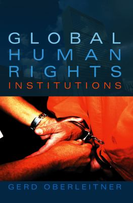 Global Human Rights Institutions: Between Remedy and Ritual 9780745634395