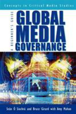 Global Media Governance: A Beginner's Guide 9780742515666