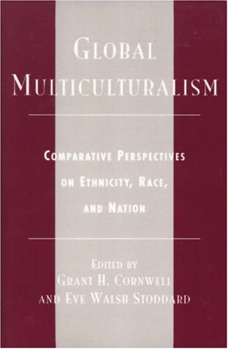 Global Multiculturalism: Comparative Perspectives on Ethnicity, Race, and Nation 9780742508835