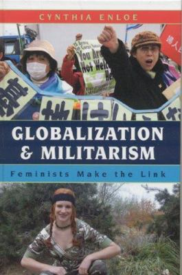 Globalization and Militarism: Feminists Make the Link 9780742541115