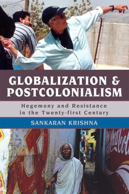 Globalization and Postcolonialism: Hegemony and Resistance in the Twenty-First Century 9780742554689