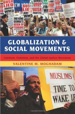 Globalization and Social Movements: Islamism, Feminism, and the Global Justice Movement 9780742555716