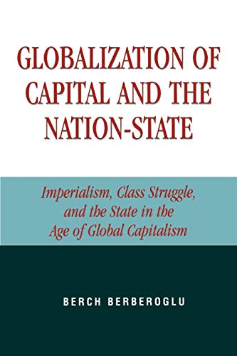 Globalization of Capital and the Nation-State: Imperialism, Class Struggle, and the State in the Age of Global Capitalism 9780742524958