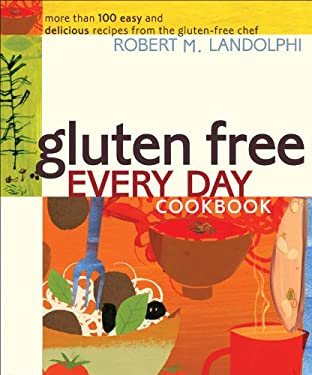 Gluten Free Every Day Cookbook: More Than 100 Easy and Delicious Recipes from the Gluten-Free Chef 9780740778131