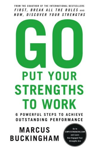 Go Put Your Strengths to Work: 6 Powerful Steps to Achieve Outstanding Performance 9780743261678