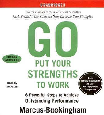 Go Put Your Strengths to Work: 6 Powerful Steps to Achieve Outstanding Performance 9780743566698
