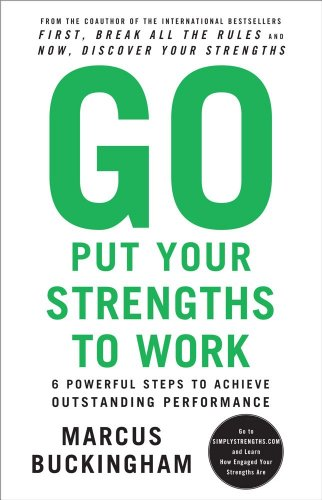Go Put Your Strengths to Work: 6 Powerful Steps to Achieve Outstanding Performance 9780743261685