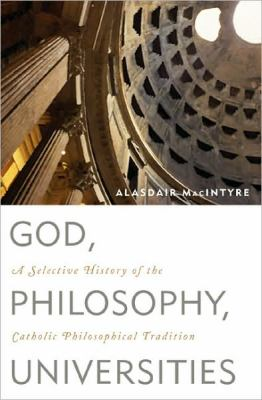 God, Philosophy, Universities: A Selective History of the Catholic Philosophical Tradition 9780742544291