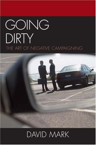 Going Dirty: The Art of Negative Campaigning 9780742545014