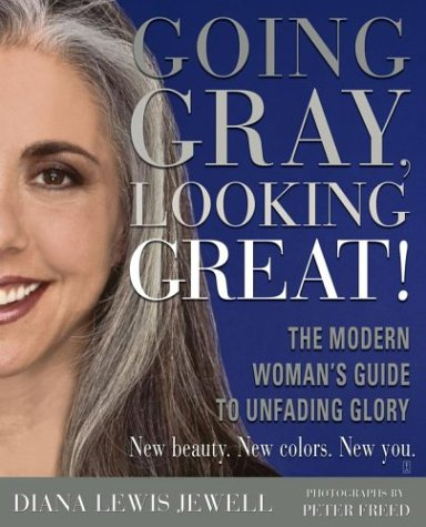 Going Gray, Looking Great!: The Modern Woman's Guide to Unfading Glory 9780743246804