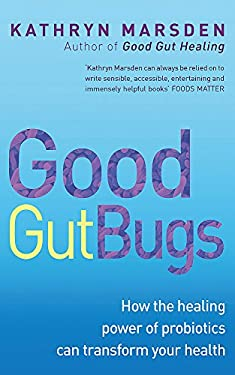Good Gut Bugs: How the Healing Powers of Probiotics Can Transform Your Health 9780749940447