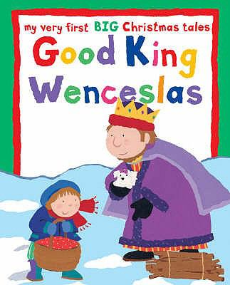 Good King Wenceslas: My Very First Big Christmas Tales 9780745960814