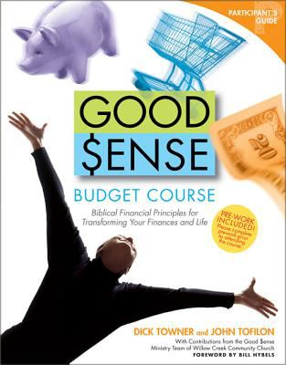 Good Sense Budget Course Participant's Guide: Biblical Financial Principles for Transforming Your Finances and Life 9780744137286