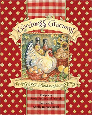 Goodness Gracious: Recipes for Good Food and Gracious Living 9780740765339