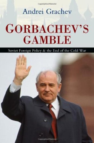 Gorbachev's Gamble: Soviet Foreign Policy and the End of the Cold War 9780745643458